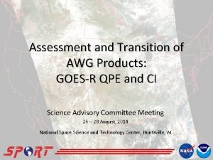 Assessment and Transition of AWG Products GOESR QPE