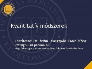 Kvantitatv mdszerek Ksztette Dr habil Kosztyn Zsolt Tibor