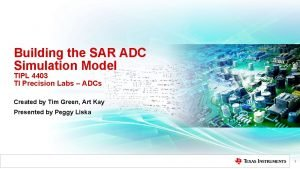 Building the SAR ADC Simulation Model TIPL 4403