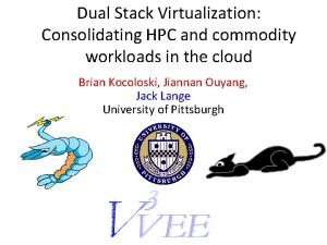 Dual Stack Virtualization Consolidating HPC and commodity workloads