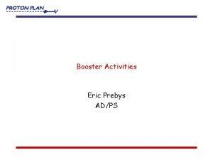 Booster Activities Eric Prebys ADPS Major Proton Source