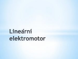 Linern elektromotor je elektrick motor kter nevykonv pohyb