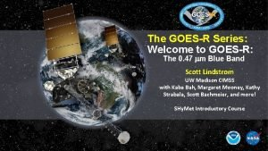 The GOESR Series Welcome to GOESR The 0