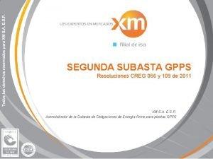 SEGUNDA SUBASTA GPPS Resoluciones CREG 056 y 109