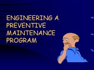 ENGINEERING A PREVENTIVE MAINTENANCE PROGRAM Elements Selection of