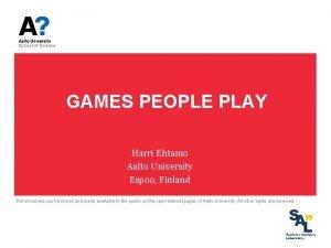 GAMES PEOPLE PLAY Harri Ehtamo Aalto University Espoo