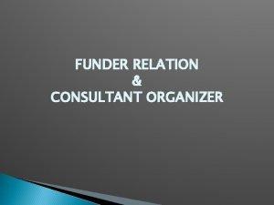 FUNDER RELATION CONSULTANT ORGANIZER FUNDER RELATION CONSULTANT ORGANIZER