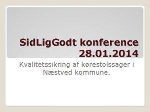 Sid Lig Godt konference 28 01 2014 Kvalitetssikring
