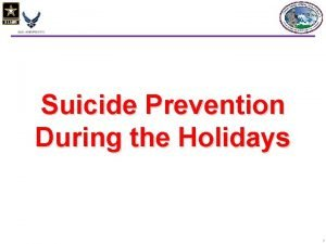 Suicide Prevention During the Holidays 1 Suicide Facts
