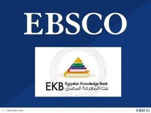 1 www ebsco com EBSCO Industries EBSCO was