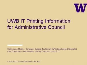 UWB IT Printing Information for Administrative Council Caitlin