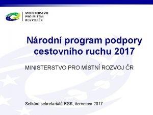 Nrodn program podpory cestovnho ruchu 2017 MINISTERSTVO PRO