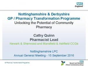 Nottinghamshire Derbyshire GP Pharmacy Transformation Programme Unlocking the