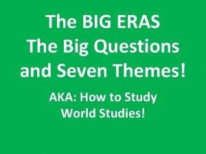 The BIG ERAS The Big Questions and Seven