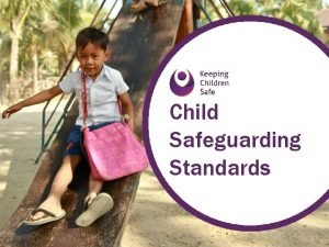 Child Safeguarding Standards Child safeguarding the responsibility that