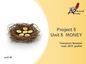 Project 5 Unit 5 MONEY Tomaevi Sneana mart