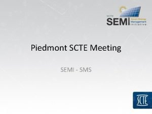 Piedmont SCTE Meeting SEMI SMS SEMI and SMS