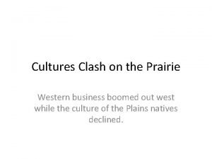 Cultures Clash on the Prairie Western business boomed