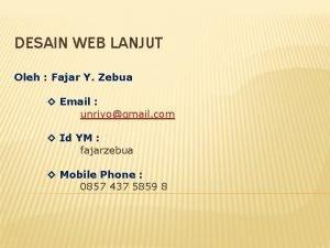 DESAIN WEB LANJUT Oleh Fajar Y Zebua Email