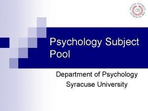 Psychology Subject Pool Department of Psychology Syracuse University