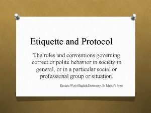 Etiquette and Protocol The rules and conventions governing