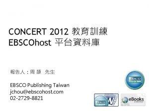 CONCERT 2012 EBSCOhost EBSCO Publishing Taiwan jchouebscohost com