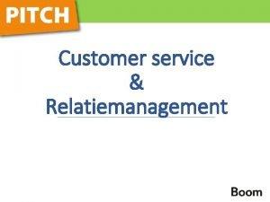 Customer service Relatiemanagement Customer service Alle extra waarde