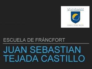 ESCUELA DE FRNCFORT JUAN SEBASTIAN TEJADA CASTILLO JUAN