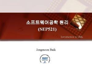 SEP 521 Introduction to UML Jongmoon Baik Design