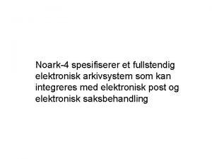 Noark4 spesifiserer et fullstendig elektronisk arkivsystem som kan