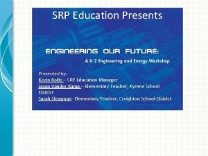 SRP Education Presents Presented by Kevin Rolfe SRP