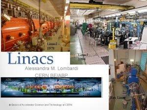 Linac 2 1978 Linacs Linac 3 1994 Alessandra