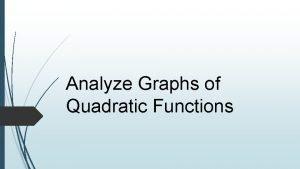 Analyze Graphs of Quadratic Functions Quadratic Graphs Vocabulary