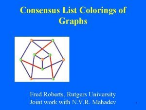 Consensus List Colorings of Graphs Fred Roberts Rutgers
