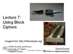 Lecture 7 Using Block Ciphers Images from http