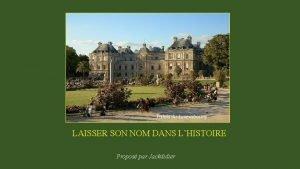 Palais du Luxembourg LAISSER SON NOM DANS LHISTOIRE