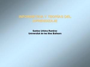 INFORMTICA Y TEORAS DEL APRENDIZAJE Santos Urbina Ramrez