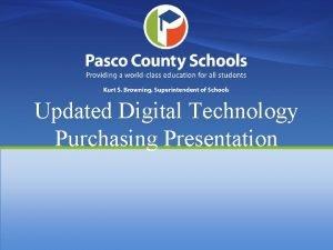 Updated Digital Technology Purchasing Presentation Objectives Improve baseline