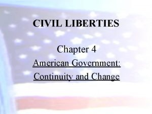 CIVIL LIBERTIES Chapter 4 American Government Continuity and