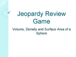 Jeopardy Review Game Volume Density and Surface Area