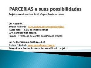 PARCERIAS e suas possibilidades Projetos com incentivo fiscal