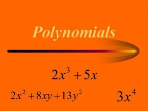 Polynomials Polynomials Types of Polynomials About Polynomials Graphing