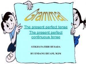 The present perfect tense The present perfect continuous