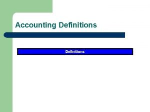 Accounting Definitions Whats Here l l Introduction Definitions