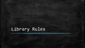 Library Rules Enter quietly and sit in your