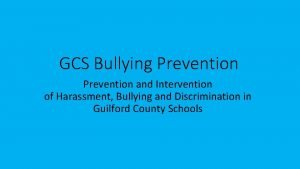 GCS Bullying Prevention and Intervention of Harassment Bullying