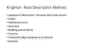 Knighton Rock Description Method Sequence of description the