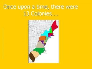 Once upon a time there were 13 Colonies