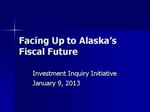 Facing Up to Alaskas Fiscal Future Investment Inquiry