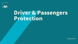 Driver Passengers Protection Product brief Driver Passengers Protection